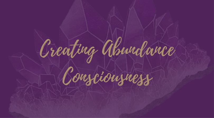 Creating Abundance Consciousness